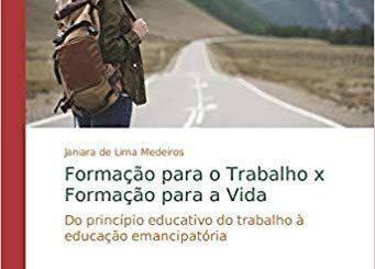 Formação para o Trabalho x Formação para a Vida: Do princípio educativo do trabalho à educação emancipatória.